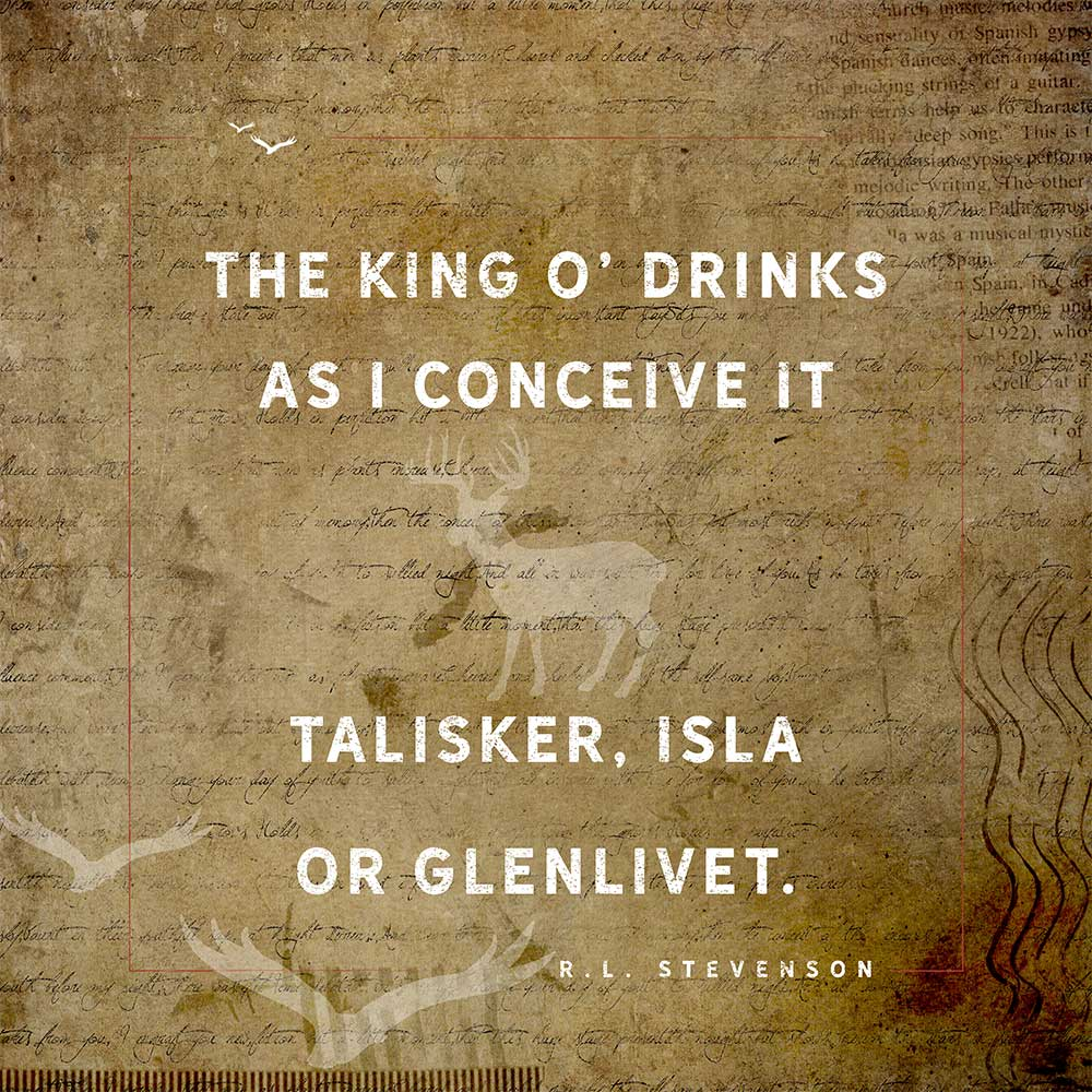 robert louis stevenson quote The king o' drinks as I conceive it, Talisker, Isla or Glenlivet