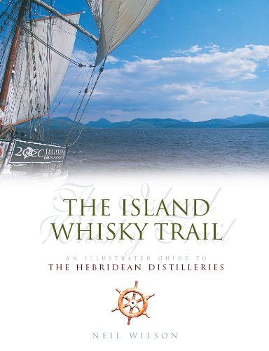 The Island Whisky Trail: The Hebridean Distilleries